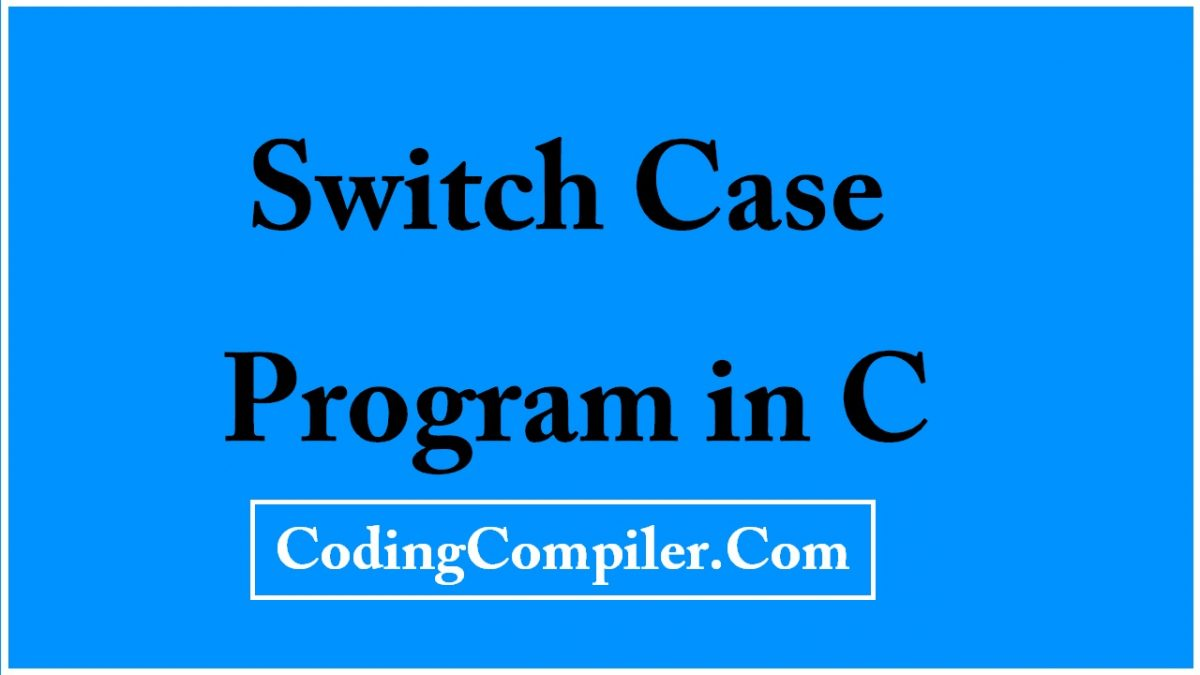 Switch Case Program In C With Example Output