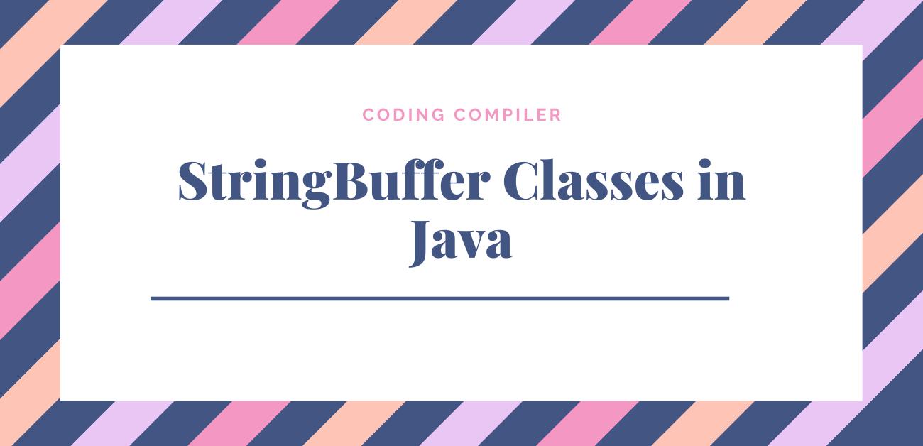 StringBuffer and StringBuilder Classes in Java