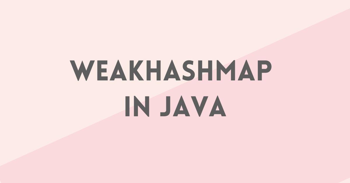 WeakHashMap in Java